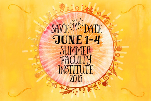 Register for Summer Faculty Institute, June 1-4, 2015